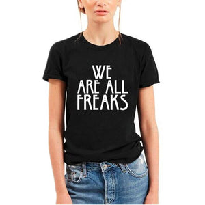 We Are All Freaks Summer Funny T Shirts Women Letter Print Short Sleeve Camisetas Mujer Black Cotton Tee Shirt Femme