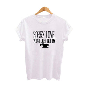 Women Black White Cotton Tee Shirt Tumblr Funny Harajuku Print T Shirts Sorry Love You'Re Just Not My Cup Of Tea