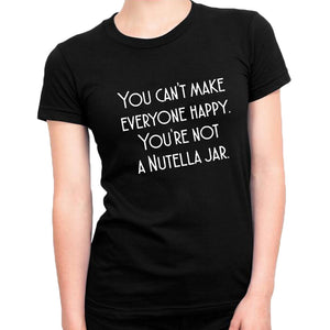 You Can'T Make Everyone Happy You'Re Not A Nutella Jar Women'S TShirt Summer Tumblr Funny Harajuku T Shirt Women Tops