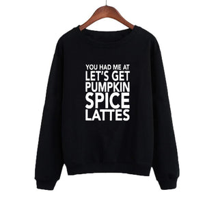 You Had Me At Pumpkin Spice Lattes Letters Sweatshirt Funny Round Neck Hoodies Autumn Pullover