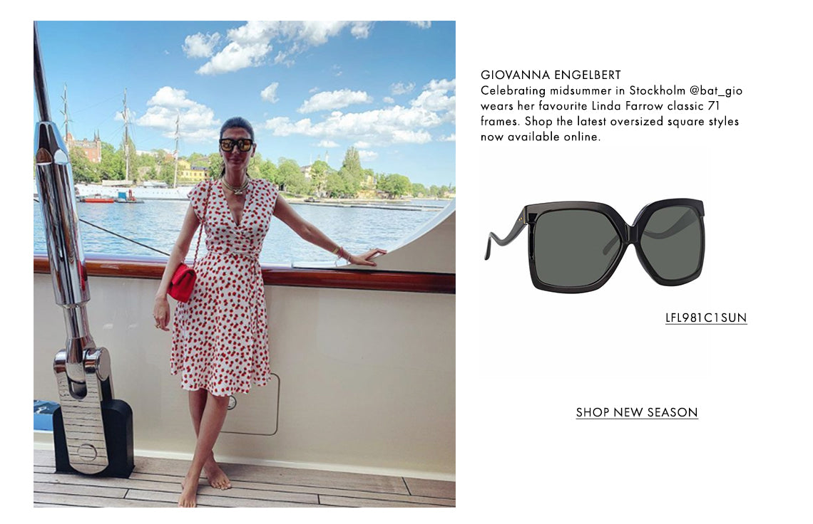 GIOVANNA ENGELBERT Celebrating midsummer in Stockholm @bat_gio wears her favourite Linda Farrow classic 71 frames. Shop the latest oversized square styles now available online. LFL981C1SUN