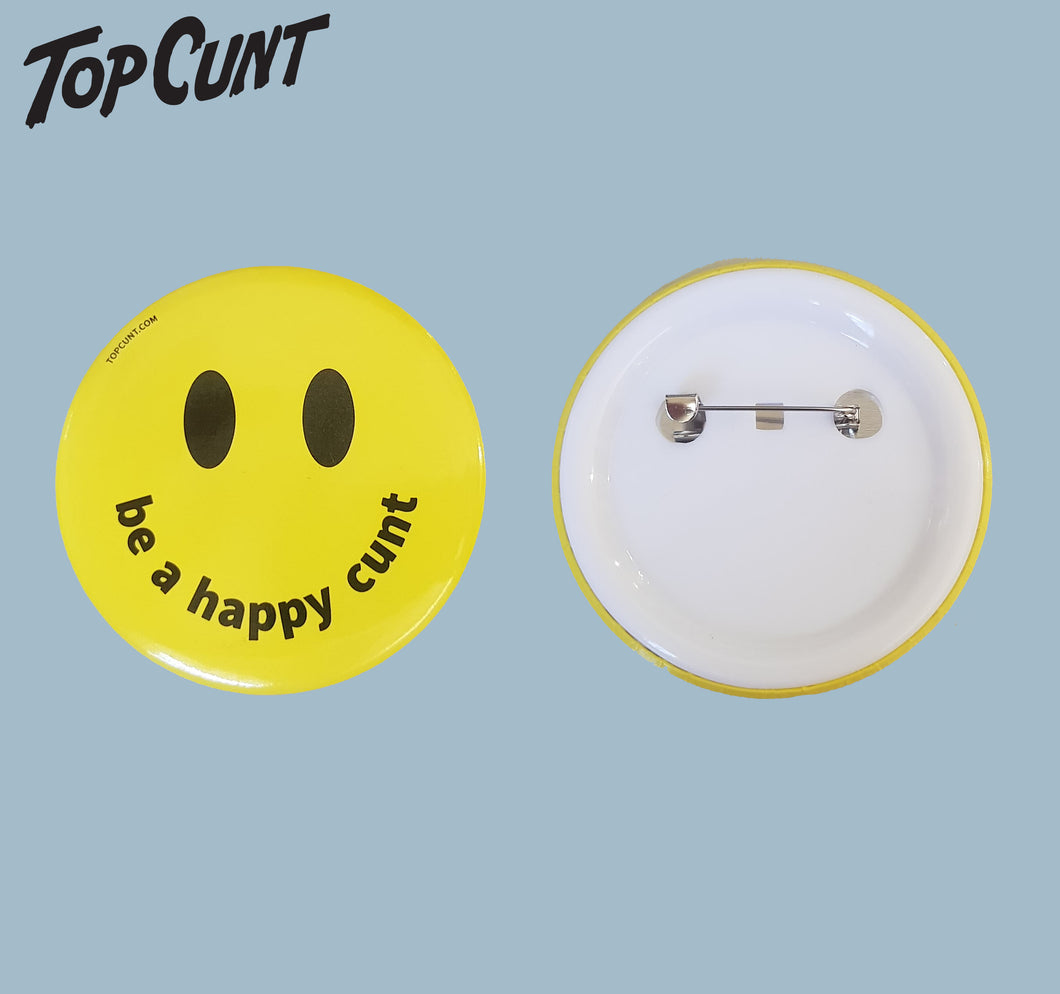 Be a Happy Cunt Badge