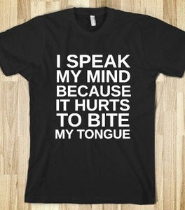 I Speak My Mind is a custom made funny top quality sarcastic t-shirt that is great for gift giving or just a little laugh for yourself