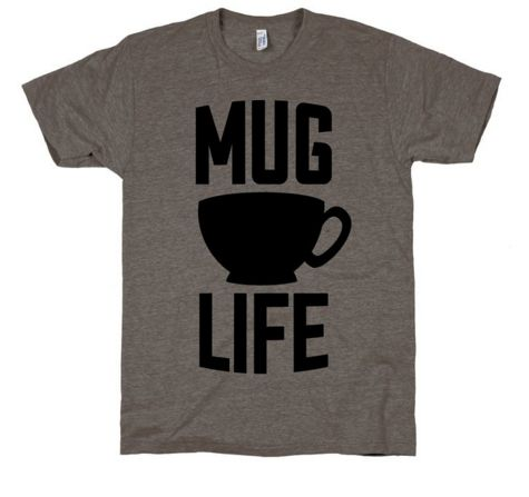 Mug Life is a custom made funny top quality sarcastic t-shirt that is great for gift giving or just a little laugh for yourself