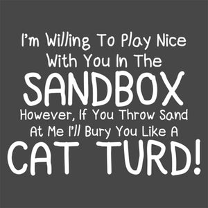 WILL PLAY WITH YOU IN SANDBOX is a custom made funny top quality sarcastic t-shirt that is great for gift giving or just a little laugh for yourself