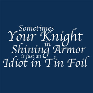 Sometimes Your Knight in Shining Armor is a custom made funny top quality sarcastic t-shirt that is great for gift giving or just a little laugh for yourself