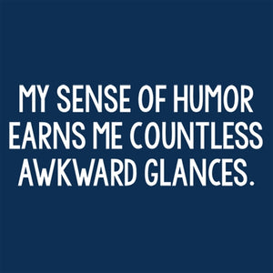 My Sense Of Humor Gets Me Akward Looks is a custom made funny top quality sarcastic t-shirt that is great for gift giving or just a little laugh for yourself