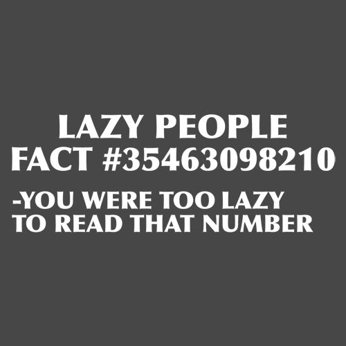 Lazy People Fact is a custom made funny top quality sarcastic t-shirt that is great for gift giving or just a little laugh for yourself
