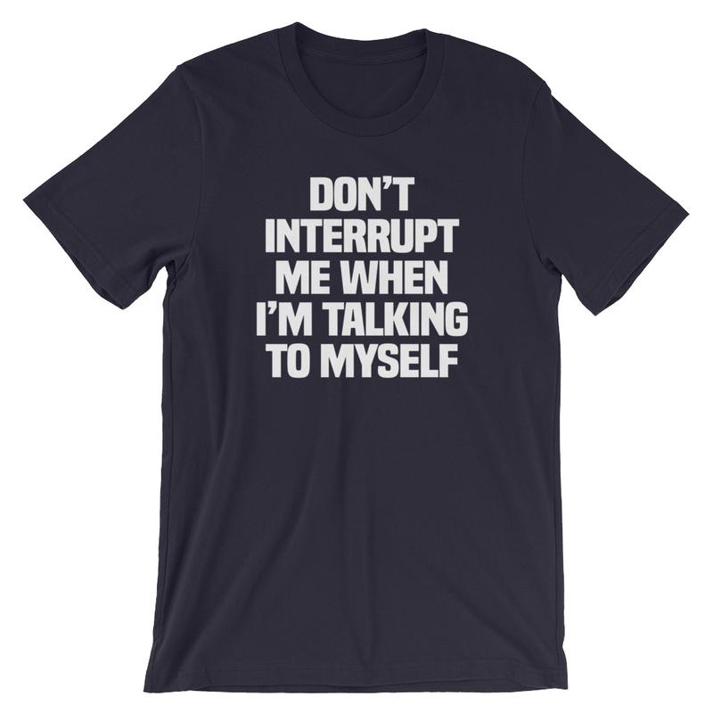 Don't Interrupt Me is a custom made funny top quality sarcastic t-shirt that is great for gift giving or just a little laugh for yourself