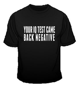 YOUR IQ TEST is a custom made funny top quality sarcastic t-shirt that is great for gift giving or just a little laugh for yourself