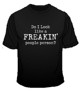 DO I LOOK LIKE A PEOPLE PERSON is a custom made funny top quality sarcastic t-shirt that is great for gift giving or just a little laugh for yourself