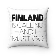 Load image into Gallery viewer, Finland Is Calling And I Must Go Square Pillow Cover