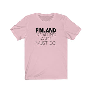 Finland is Calling and I Must Go Unisex T-Shirt