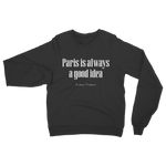 Paris Is Always a Good Idea Classic Adult Sweatshirt
