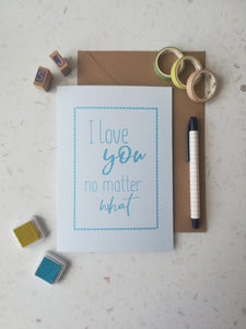 I Love You No Matter What   - Mental Health Greeting Card