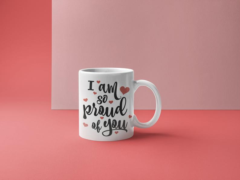 'I Am So Proud Of You' Mug