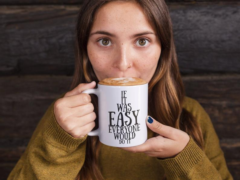 'If It Was Easy, Everyone Would Do It' Motivational Mug