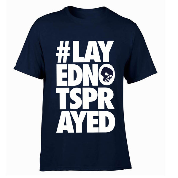 """#LAYEDNOTSPRAYED"" Original Blue T-Shirt - pidmerch"