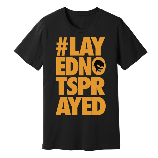"""#LAYEDNOTSPRAYED"" Original T-Shirt - Paint is Dead Merchandise"