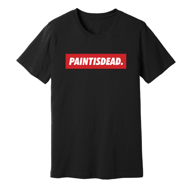 """Paint is Dead."" Black T-Shirt - Paint is Dead Merchandise"