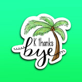 K thanks bye Sticker | 3x2.78