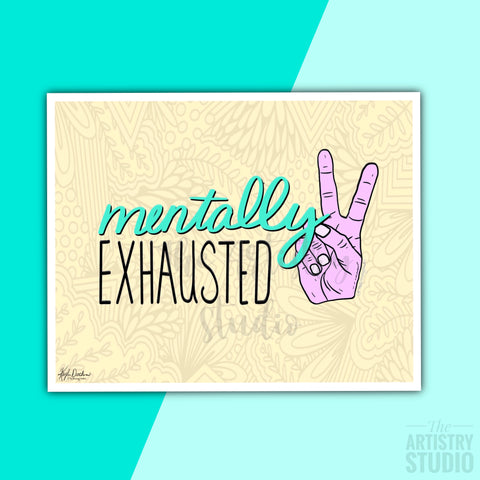 5x7 & 8x10 | Mentally Exhausted Print