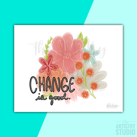 5x7 & 8x10 | Change is good Print