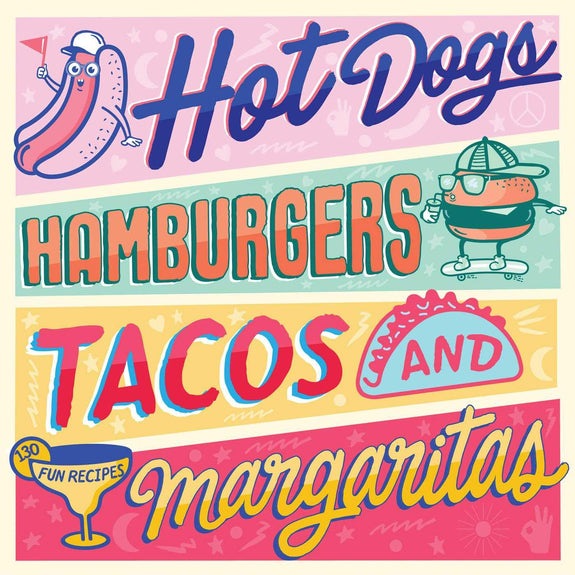 Hot Dogs, Hamburgers, Tacos & Margaritas: 130 Fun Recipes