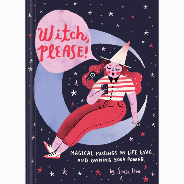 Witch Please: Magical Musings on Life, Love, and Owning Your Power