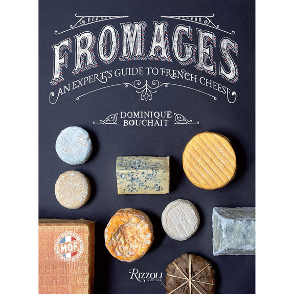 Fromages: An Expert's Guide to French Cheese