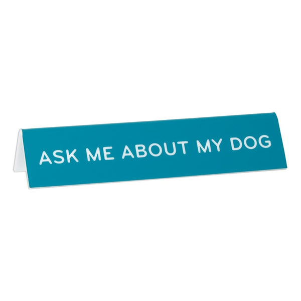 Desk Sign - Ask Me About My Dog