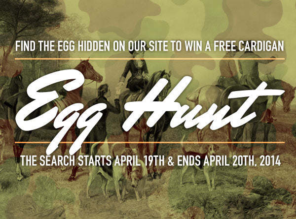 Find the egg hidden on one of our product pages. The search is from April 19 - 20, 2014.