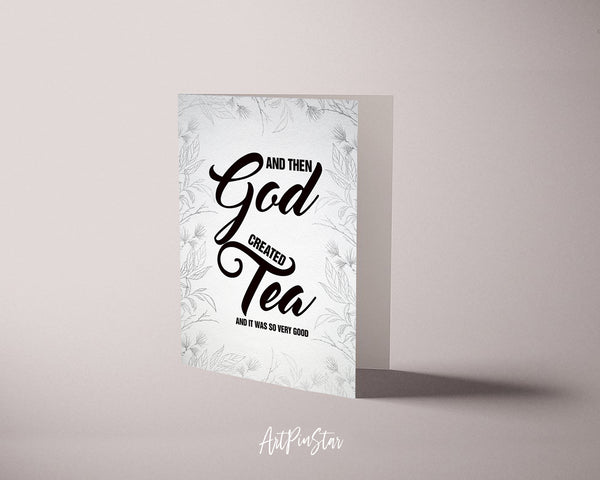 And then god created tea and it was so very good Bible Verse Customized Greeting Card