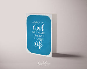 A negative mind will never give you positive I will stalk you Life Quote Customized Greeting Cards