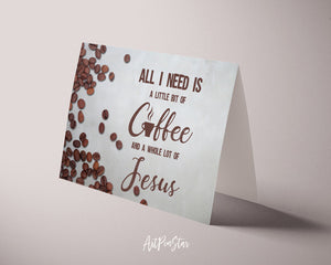 All I need today is a little bit of coffee and a whole lot of Jesus Bible Verse Customized Greeting Card
