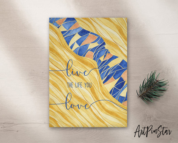 Live the life you love Artwork Greeting Cards Personalized Art Prints Posters