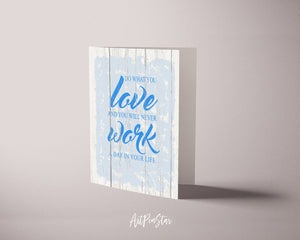 Do what you love and you will never work a day in your life Happiness Customized Greeting Card