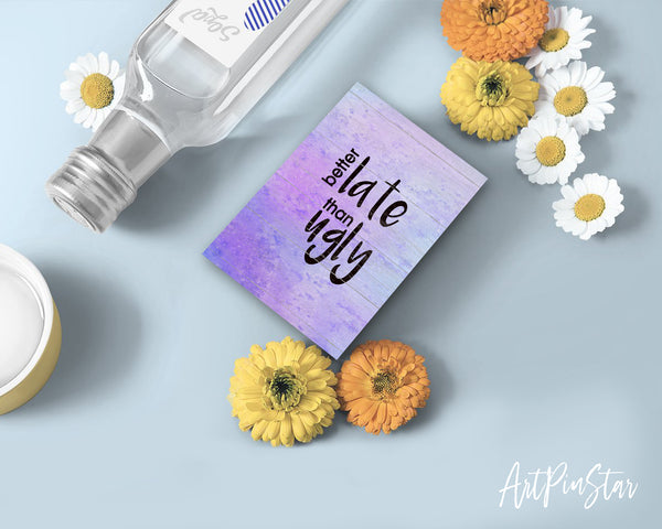 Better late than ugly Funny Quote Customized Greeting Cards
