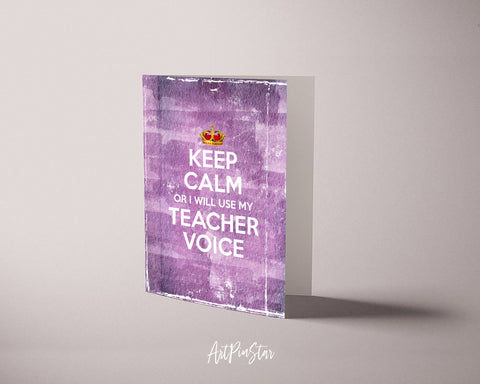 Keep calm or I will use my teacher voice Motivational Quote Customized Greeting Cards