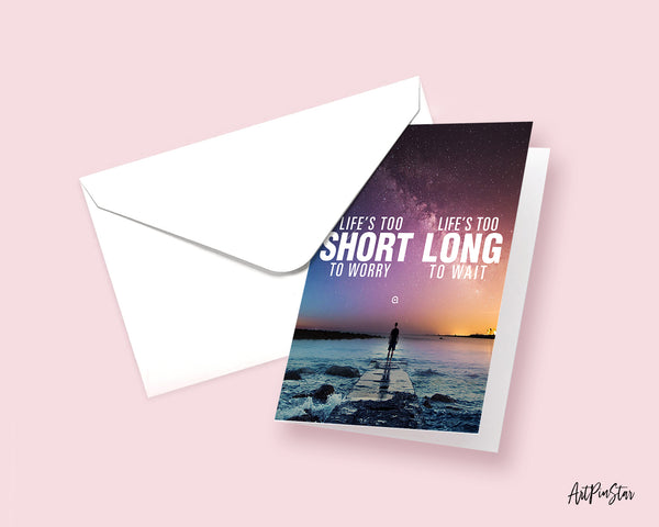 Life is too short to worry Life is too long to wait Inspirational Quote Customized Greeting Cards