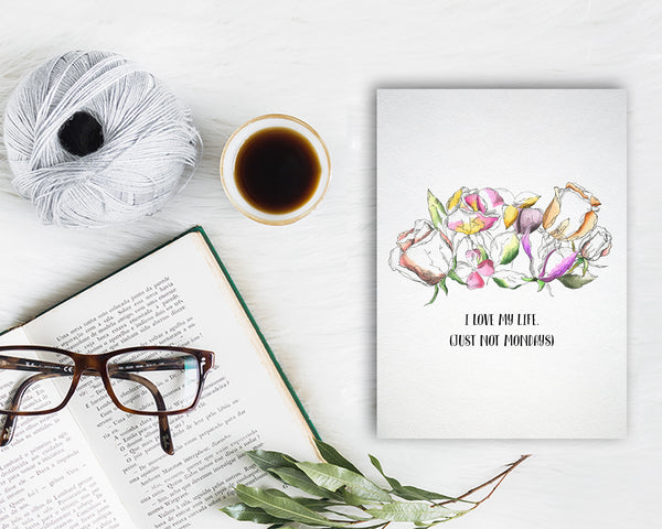 I love my life just not mondays Flower Quote Customized Gift Cards