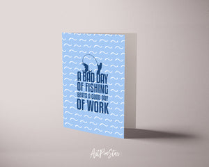 A bad day of fishing always beats a good day of work Funny Quote Customized Greeting Cards