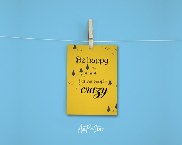 Be happy it drives people crazy Funny Quote Customized Greeting Cards
