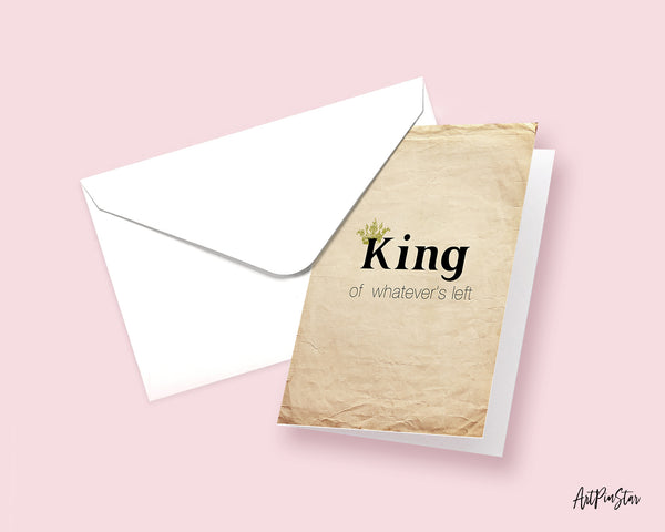King of whatever's left Funny Quote Customized Greeting Cards