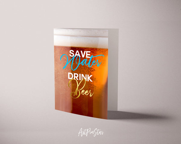 Save water drink beer Funny Quote Customized Greeting Cards