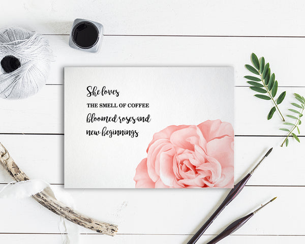 She loves the smell of coffee bloomed roses and new beginnings Flower Quote Customized Gift Cards