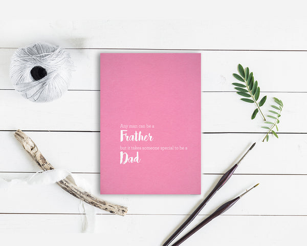 Any man can be a Father but it takes someone special to be a Dad Father's Day Cards