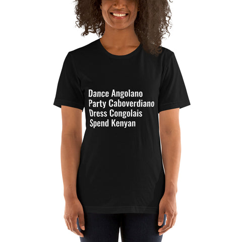 Dance Angolano, Party Caboverdiano, Dress Congolais, Spend Kenyan Unisex T-Shirt
