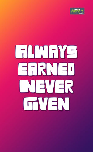 Always Earned, Never Given - work it towels