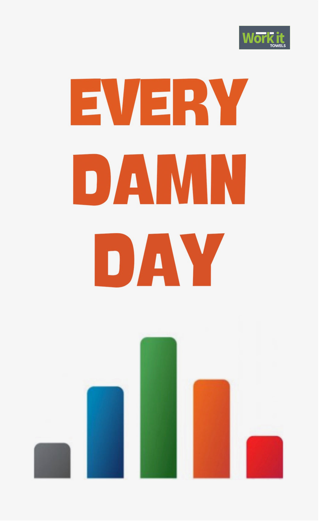 Every Damn Day - work it towels